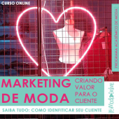 Marketing de Moda: criando valor para o cliente com Luciane Robic